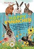 Happy Kaninchen: Die frechen Mümmelmänner haben es oft faustdick hinter den Ohren – ein schlauer Ratgeber verrät all ihre Geheimnisse (Cadmos Heimtierpraxis)